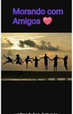 Morando Com Amigos by Girasol_Rosa