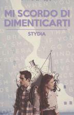 Mi Scordo Di Dimenticarti || Stydia by EnchantressinNight