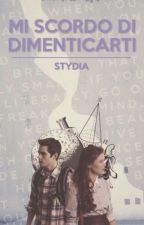 Mi Scordo Di Dimenticarti || Stydia by EnchantressinNight