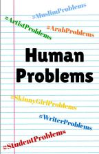 Human Problems by HappynessAlive