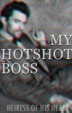 MY HOTSHOT BOSS by HeiressOfHisHeart
