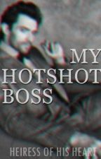 MY HOTSHOT BOSS by HeiressOfHisHeart