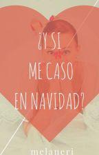 ¿Y si me caso en Navidad? #EscribeloYa #FiestasCaoticas by melaneri