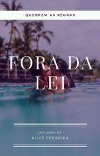 Fora Da Lei by LyuhAmorim