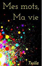 Mes mots, Ma vie by Twila18