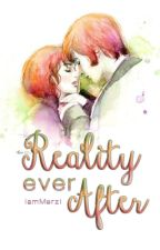 Reality Ever After  (Completed) by iamMerzi