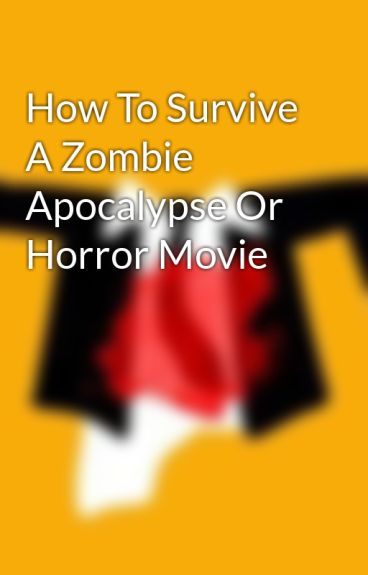 How To Survive A Zombie Apocalypse Or Horror Movie by lizziescout