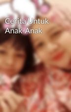 Cerita Untuk Anak-Anak by Puteri_Tasuha