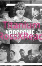 Titanium (A RossXReader) | Book 1 {COMPLETED} by SummerSke2003