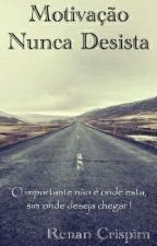 Motivação Nunca Desista by Renan_Crispim