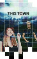 This Town (LT fanfiction N.H.) by Gaby_Official