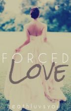 Forced Love by heathluvsyou