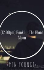 (12:00pm) Book 1-The Blood Moon  by Jiminieneedsjams