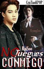{OneShot} NO Juegues Conmigo [KAISOO] by CrisTianKPOP