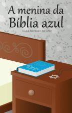 A Menina da Biblia Azul by GiuliaMonteirodaCruz