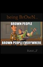 being BrOwN ... by Kaur_P