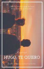 Hugo, te quiero. [Parte 2] by unpozodepensamientos