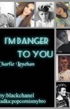 I'm Danger To You/ Charlie Lenehan [ WOLNO PISANE] by blackchannel