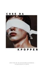 ❝cose da kpopper❞ ━ fandom by blackhairblackdress