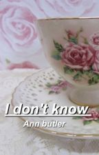 I don't know [C.H] by Ann_Butler