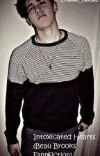 Intoxicated Hearts (Beau Brooks Fanfiction) by DontJanoWhoTheyAre