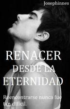 Renacer desde la eternidad. by Josephinnes