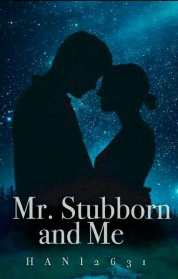 MR.STUBBORN AND ME (#Wattys2016)