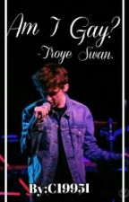 Am I Gay?(Troye Sivan) by C1995I