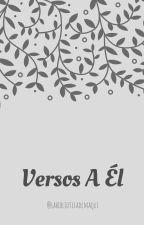 Versos A Él by wildesst_dreams