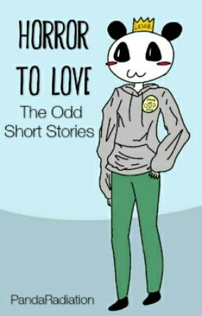 Horror to Love: The Odd Short Stories by pandaradiation