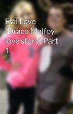 Evil Love (Draco Malfoy love story) Part 1 by a7xfoREVer
