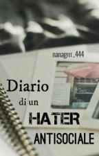 DIARIO DI UN HATER ANTISOCIALE by nanagrrr_444