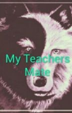 My Teachers Mate  by itsKaaybaae