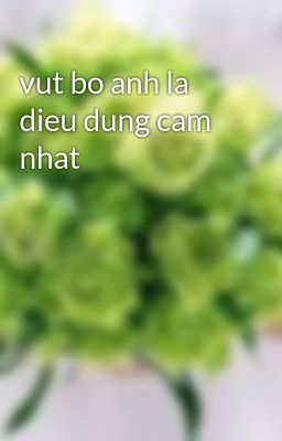 vut bo anh la dieu dung cam nhat