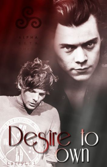 Desire to own || Larry |A/B/O| ✔