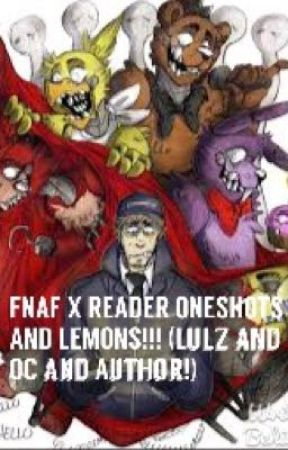 FNAF X READER ONESHOTS AND LEMONS!!! (Includes OC X FNAF and