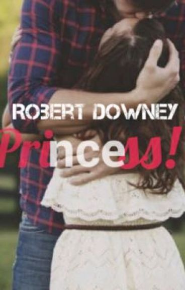 Princess! (A Robert Downey Jr fanfic)