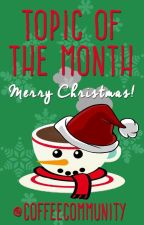 Topic Of the month for December: Happy Holidays! Merry Christmas! by CoffeeCommunity