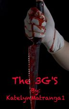 The 3G'S by KatelynMatranga1