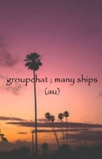 groupchat; many ships (au) [DISCONTINUED]