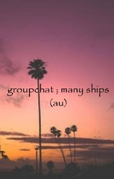 groupchat // many ships (au) [DISCONTINUED]
