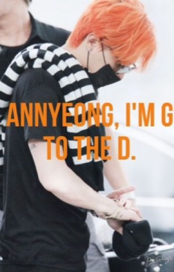 Annyeong, i'm G to the D.