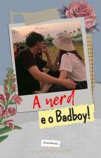 A nerd e o Bad boy!!! - 1º Livro da série Badboy  by Everhazel