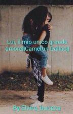 Lui,il mio unico grande amore ||Cameron Dallas|| by elvira_buceza