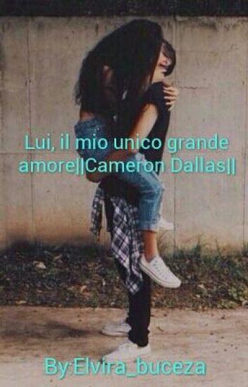 Lui,il mio unico grande amore ||Cameron Dallas||
