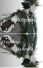 Pokemon - O retorno da Lenda. by JwFerraz