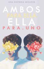 Ambos Para Ella...Ella Para Uno by mica22d