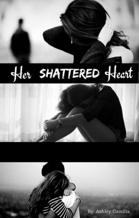 Her Shattered Heart ((((COMPLETE)))) by Ashley_Camilla