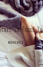 Start To Found You by rdvlvt1