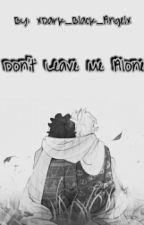 Don't Leave Me Alone (Yaoi / Billdip) by xDark_Black_Angelx